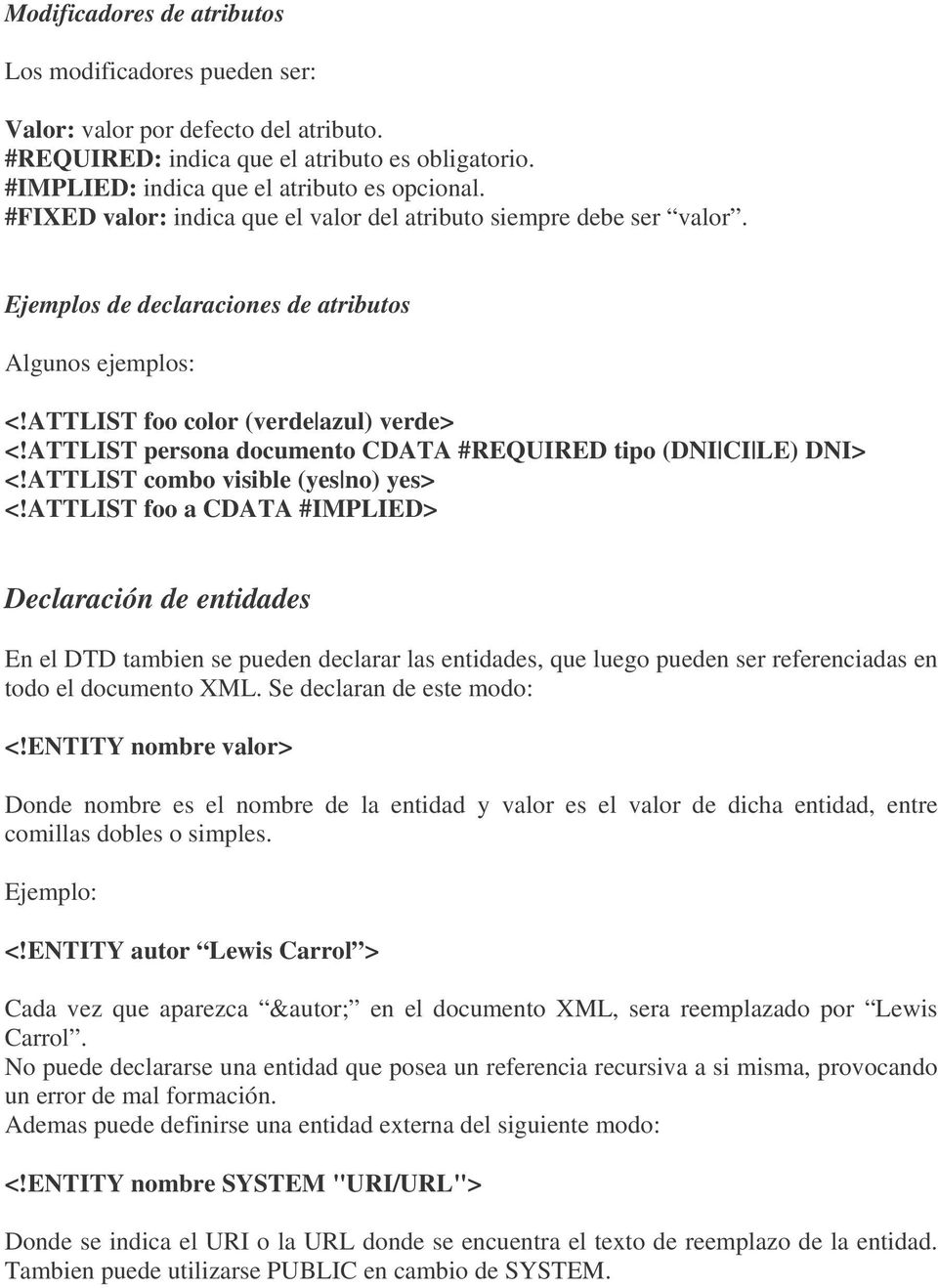 ATTLIST persona documento CDATA #REQUIRED tipo (DNI CI LE) DNI> <!ATTLIST combo visible (yes no) yes> <!