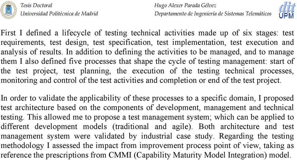 execution of the testing technical processes, monitoring and control of the test activities and completion or end of the test project.