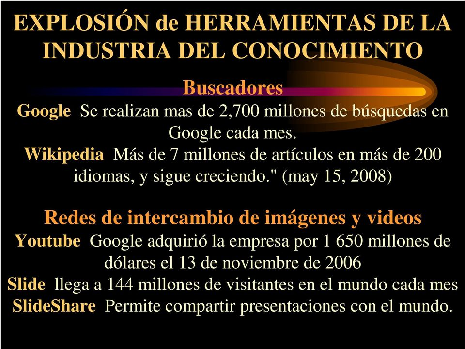 """ (may 15, 2008) Redes de intercambio de imágenes y videos Youtube Google adquirió la empresa por 1 650 millones de dólares"