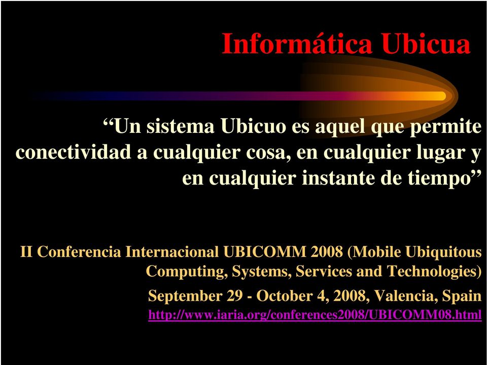 UBICOMM 2008 (Mobile Ubiquitous Computing, Systems, Services and Technologies)