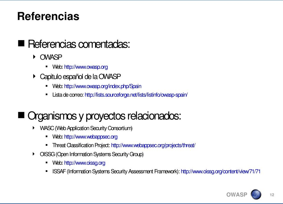 net/lists/listinfo/owasp-spain/ Organismos y proyectos relacionados: WASC (Web Application Security Consortium) Web: http://www.webappsec.