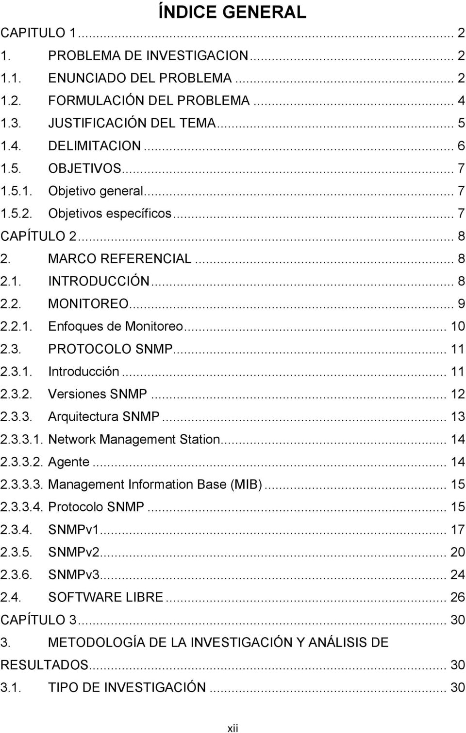 PROTOCOLO SNMP... 11 2.3.1. Introducción... 11 2.3.2. Versiones SNMP... 12 2.3.3. Arquitectura SNMP... 13 2.3.3.1. Network Management Station... 14 2.3.3.2. Agente... 14 2.3.3.3. Management Information Base (MIB).