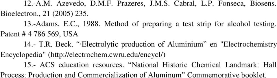 "Electrolytic production of Aluminium en ""Electrochemistry Encyclopedia"" (http://electrochem.cwru.edu/encycl/) 15."