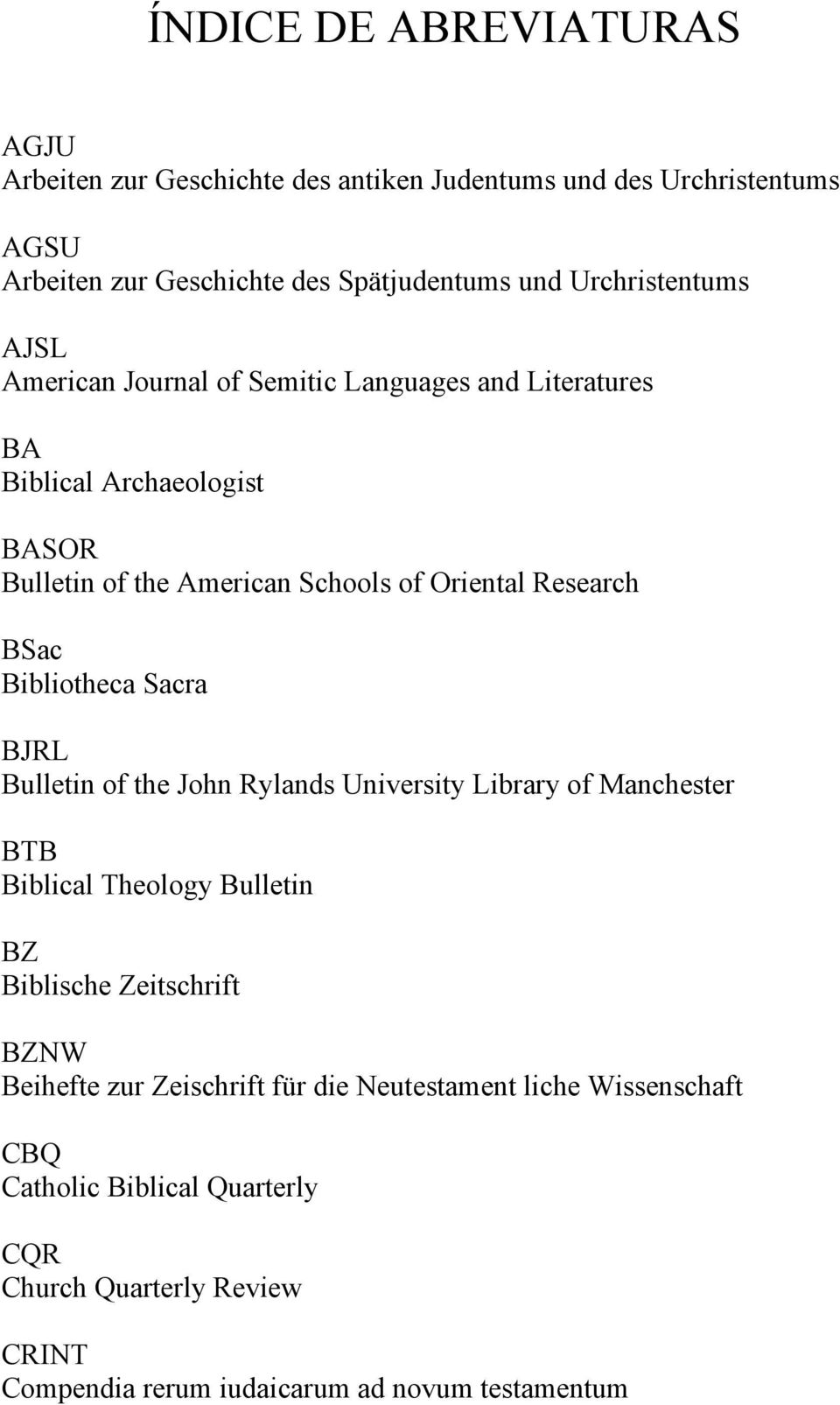 Research BSac Bibliotheca Sacra BJRL Bulletin of the John Rylands University Library of Manchester BTB Biblical Theology Bulletin BZ Biblische Zeitschrift
