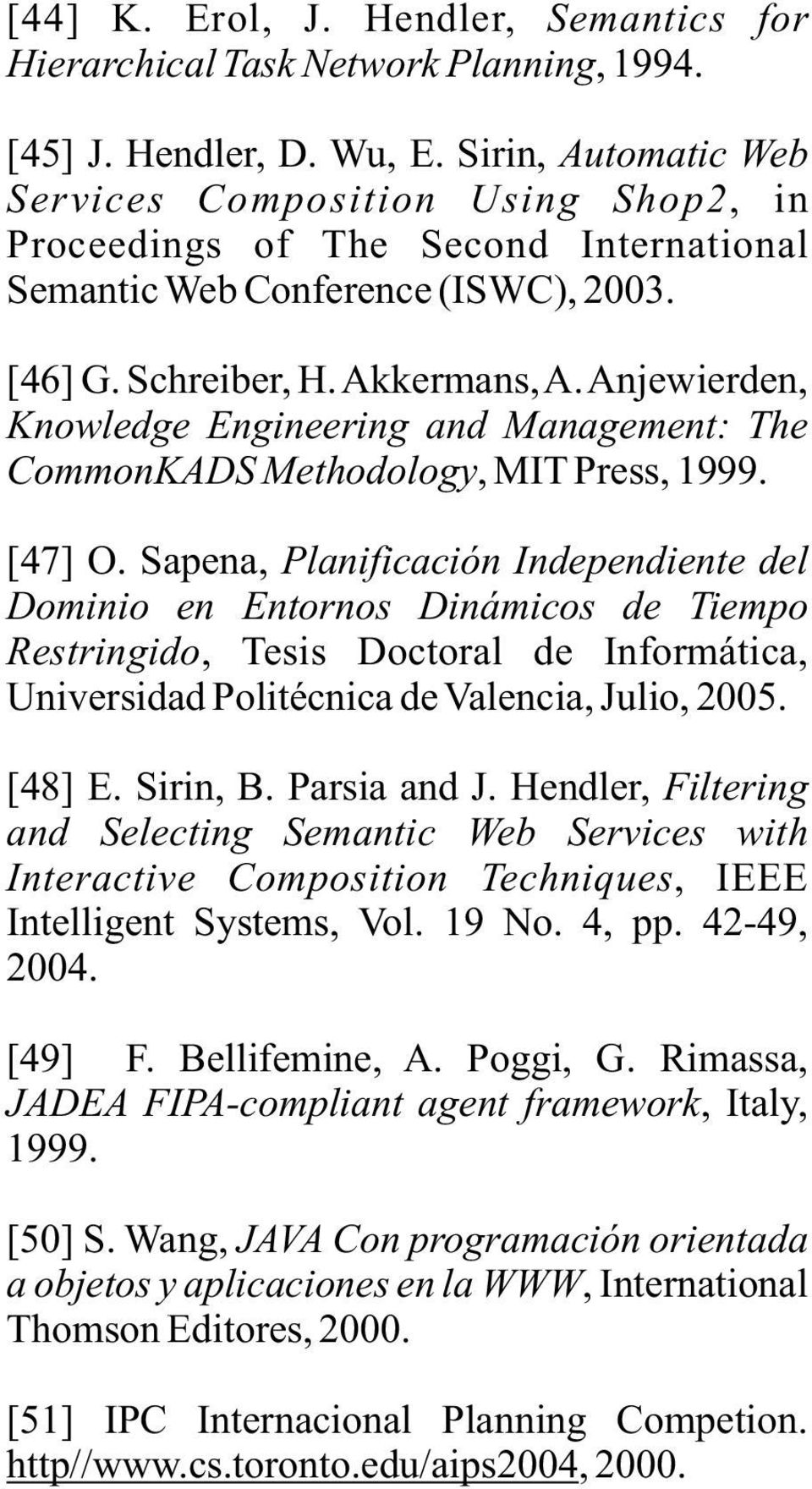 Anjewierden, Knowledge Engineering and Management: The CommonKADS Methodology, MIT Press, 1999. [47] O.