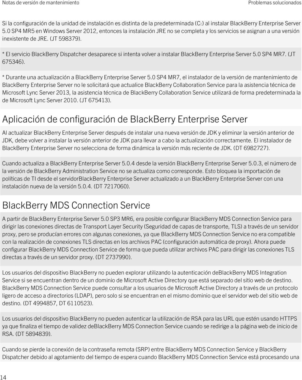 * El servicio BlackBerry Dispatcher desaparece si intenta volver a instalar BlackBerry Enterprise Server 5.0 SP4 MR7. (JT 675346). * Durante una actualización a BlackBerry Enterprise Server 5.