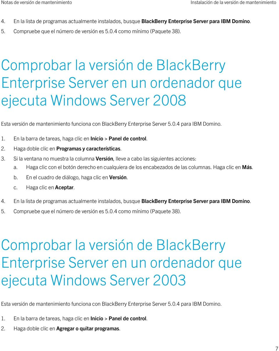 Comprobar la versión de BlackBerry Enterprise Server en un ordenador que ejecuta Windows Server 2008 Esta versión de mantenimiento funciona con BlackBerry Enterprise Server 5.0.4 para IBM Domino. 1.
