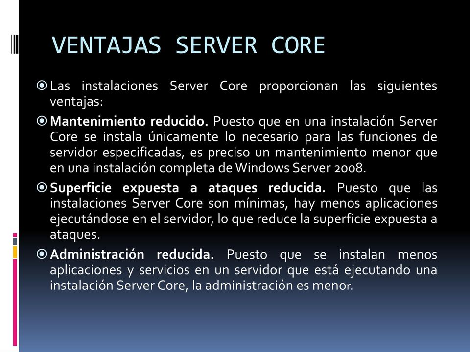 instalación completa de Windows Server 2008. Superficie expuesta a ataques reducida.