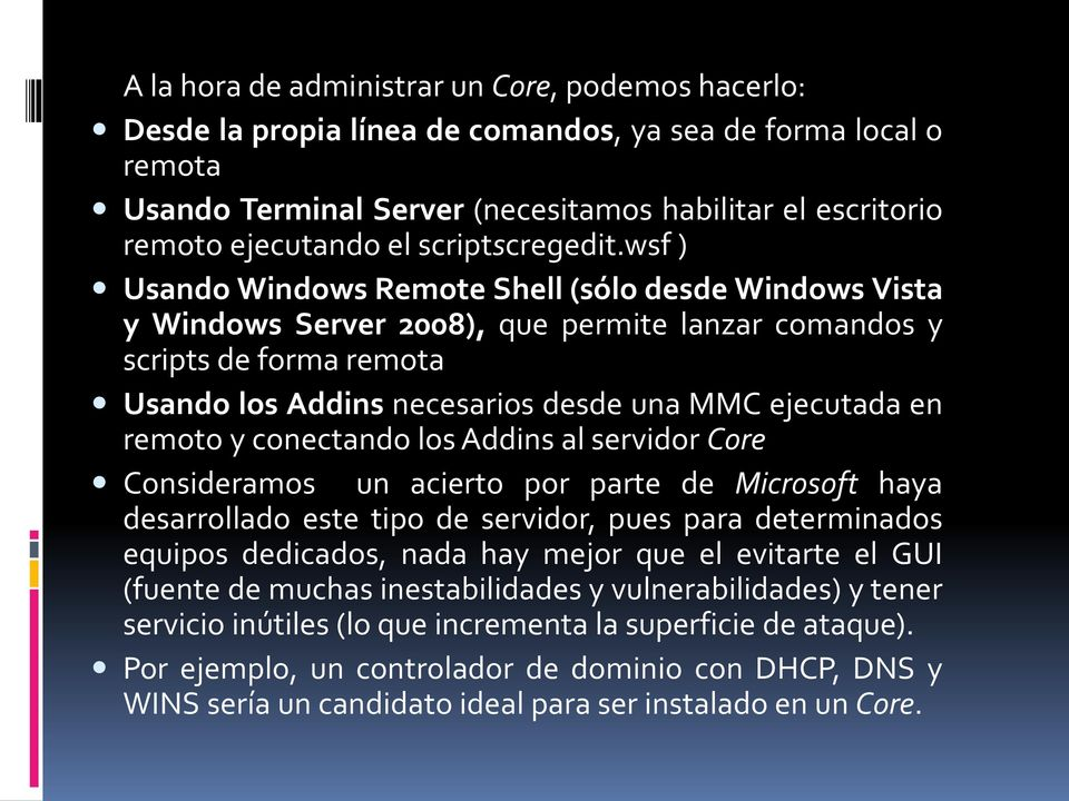 wsf ) Usando Windows Remote Shell (sólo desde Windows Vista y Windows Server 2008), que permite lanzar comandos y scripts de forma remota Usando los Addins necesarios desde una MMC ejecutada en