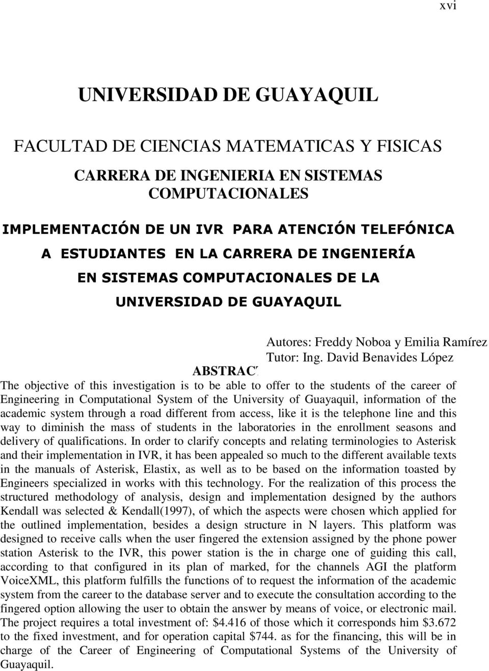 David Benavides López ABSTRACT The objective of this investigation is to be able to offer to the students of the career of Engineering in Computational System of the University of Guayaquil,