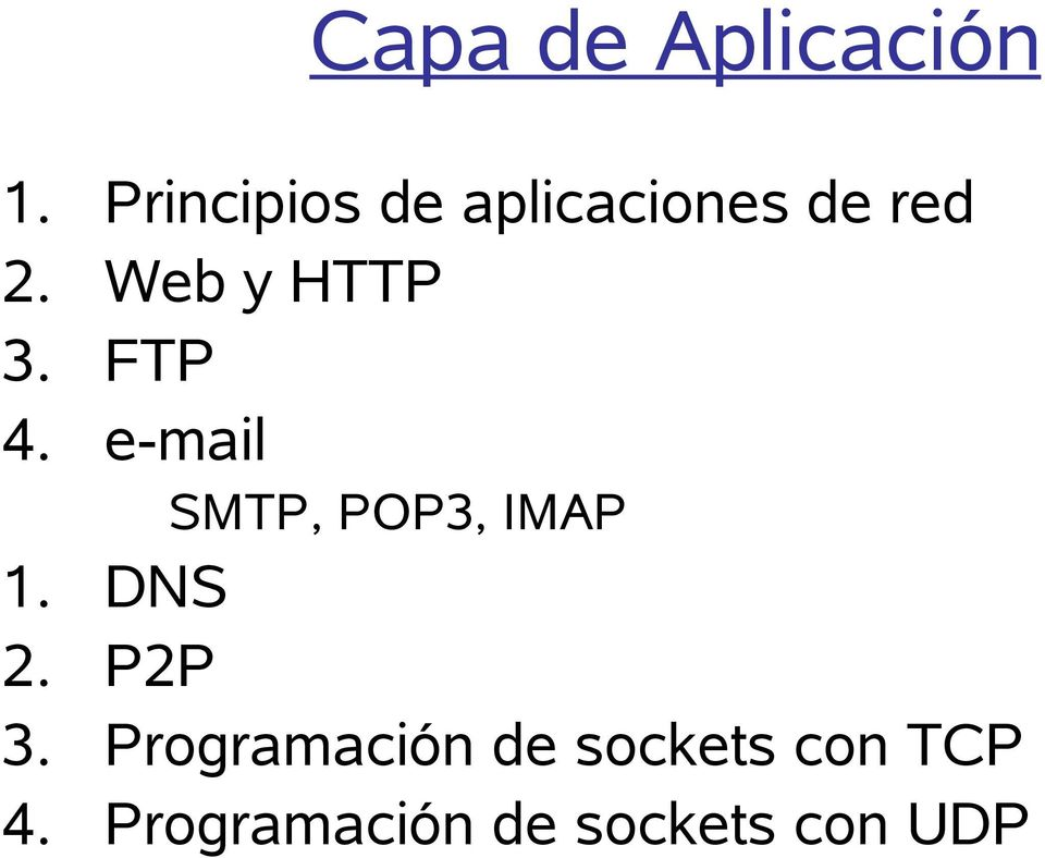 Web y HTTP 3. FTP 4. e-mail SMTP, POP3, IMAP 1.