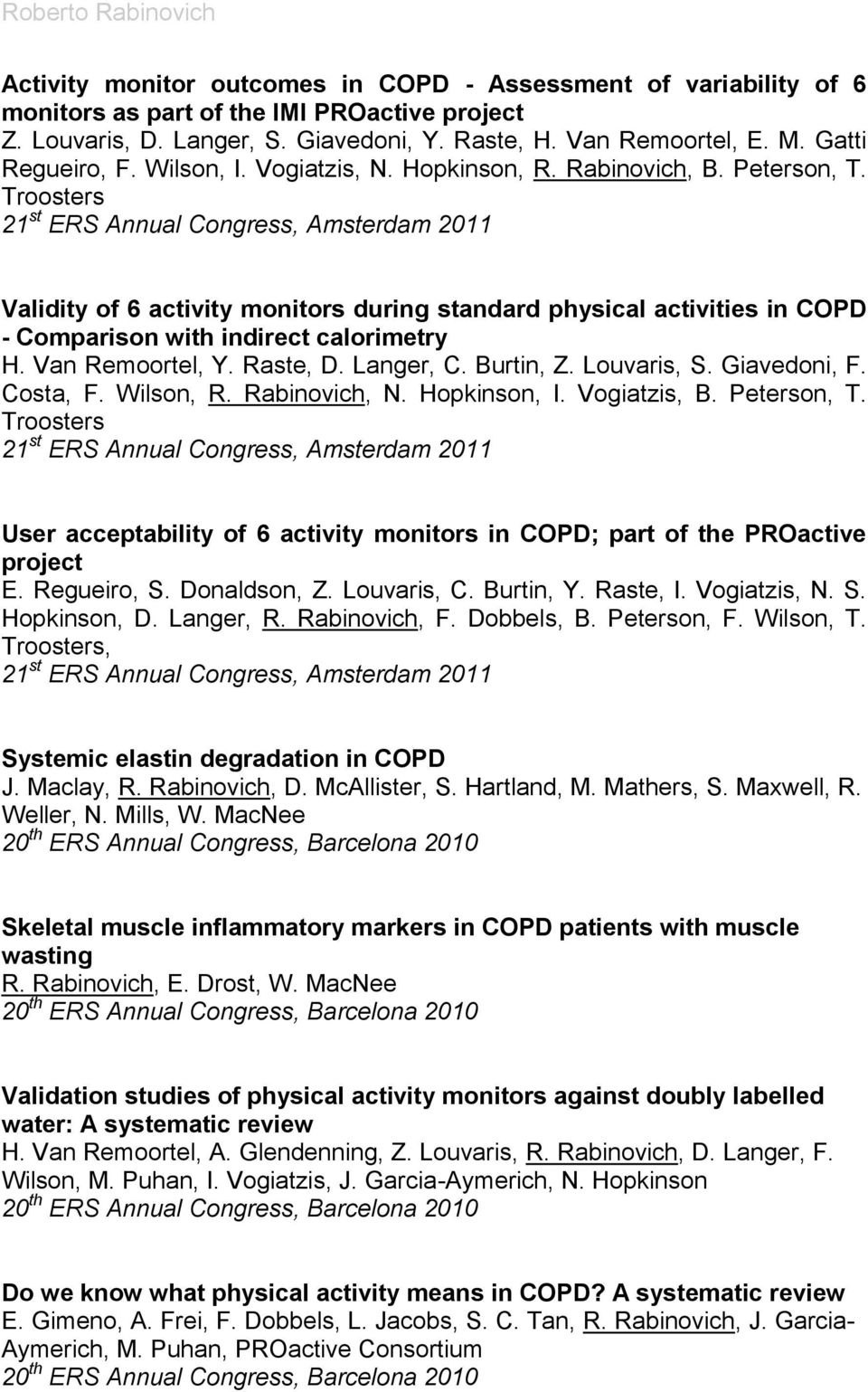 Troosters 21 st ERS Annual Congress, Amsterdam 2011 Validity of 6 activity monitors during standard physical activities in COPD - Comparison with indirect calorimetry H. Van Remoortel, Y. Raste, D.