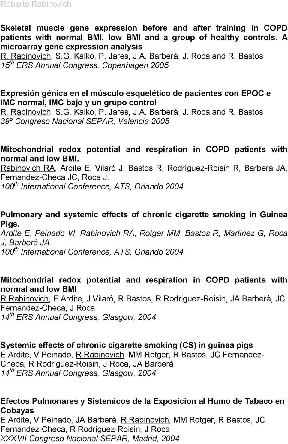 Rabinovich, S.G. Kalko, P. Jares, J.A. Barberà, J. Roca and R. Bastos 39º Congreso Nacional SEPAR, Valencia 2005 Mitochondrial redox potential and respiration in COPD patients with normal and low BMI.