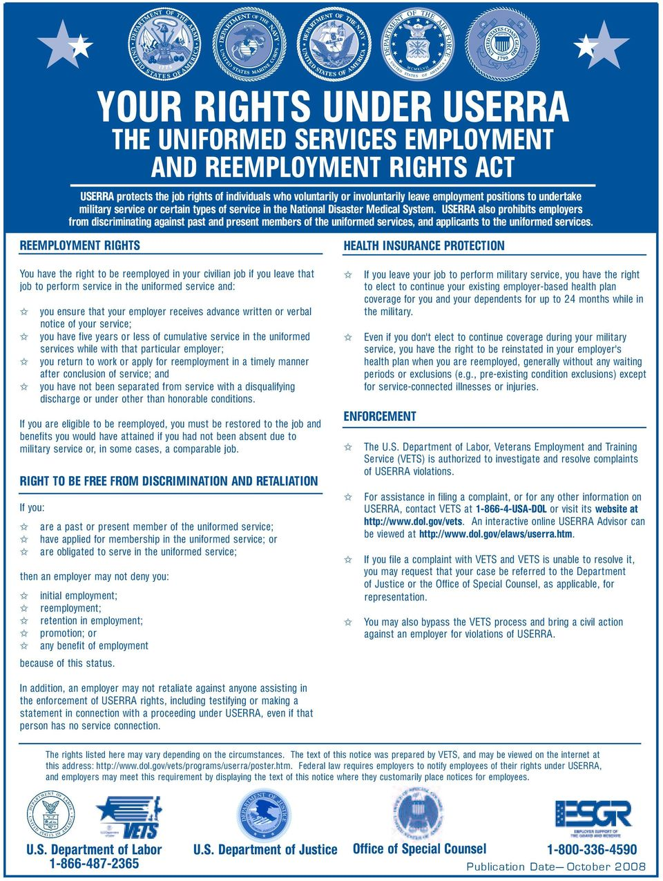 USERRA also prohibits employers from discriminating against past and present members of the uniformed services, and applicants to the uniformed services.