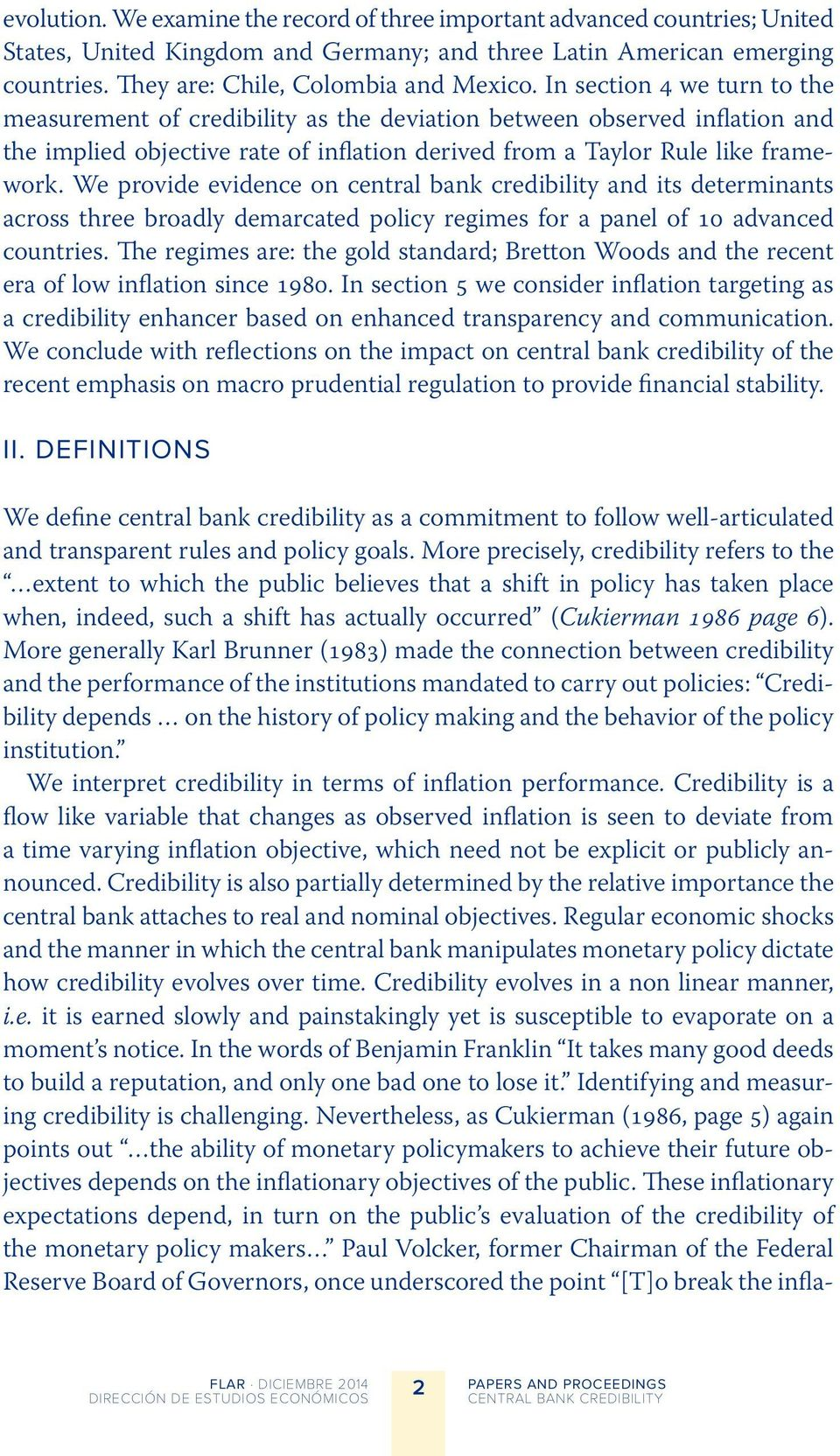 We provide evidence on central bank credibility and its determinants across three broadly demarcated policy regimes for a panel of 1 advanced countries.