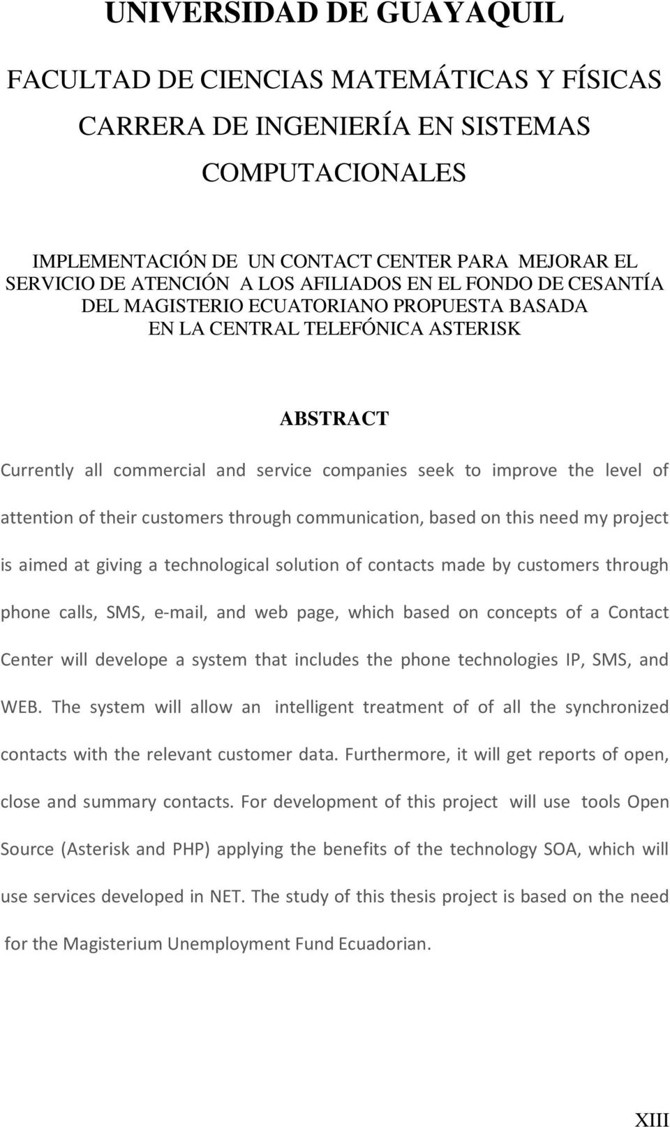 attention of their customers through communication, based on this need my project is aimed at giving a technological solution of contacts made by customers through phone calls, SMS, e-mail, and web