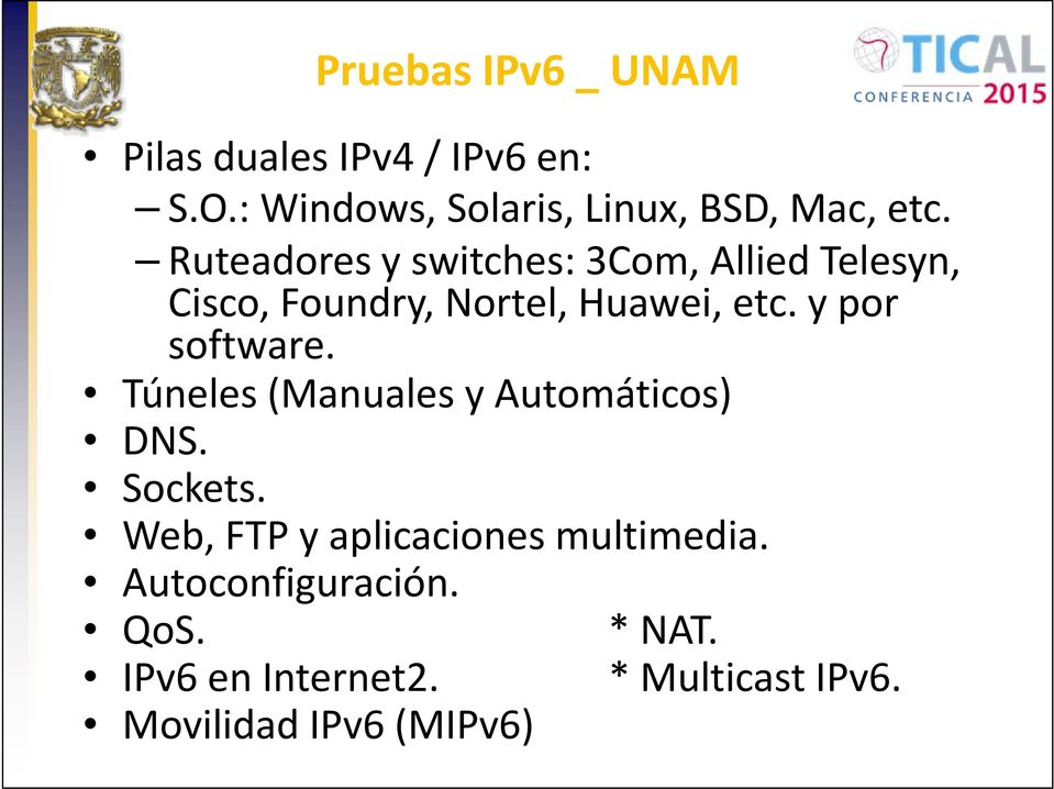 Ruteadores y switches: 3Com, Allied Telesyn, Cisco, Foundry, Nortel, Huawei, etc.