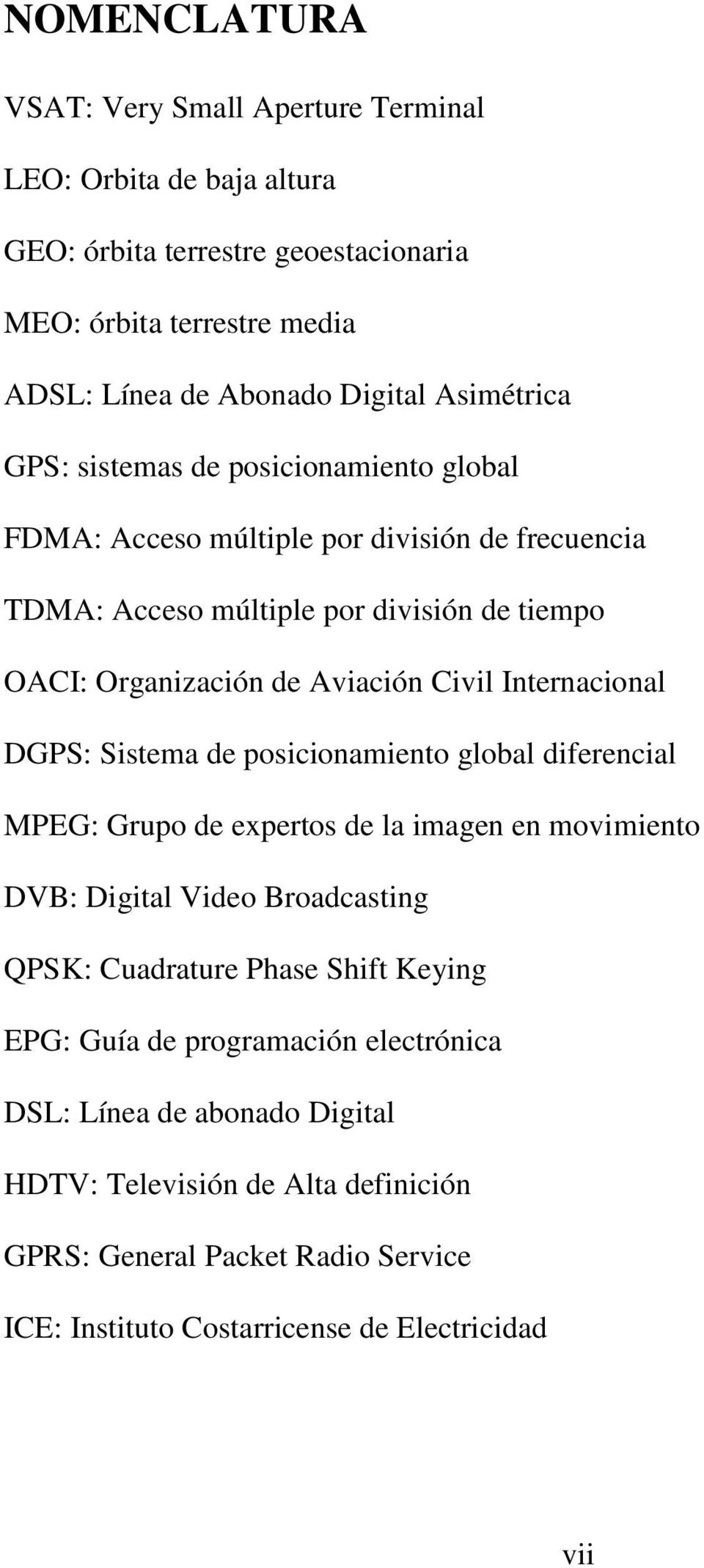 Internacional DGPS: Sistema de posicionamiento global diferencial MPEG: Grupo de expertos de la imagen en movimiento DVB: Digital Video Broadcasting QPSK: Cuadrature Phase Shift