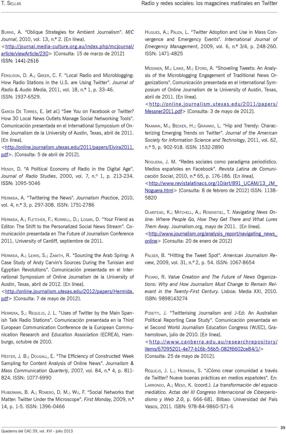 Journal of Radio & Audio Media, 2011, vol. 18, n.º 1, p. 33-46. ISSN: 1937-6529. García De Torres, E. [et al.] See You on Facebook or Twitter? How 30 Local News Outlets Manage Social Networking Tools.