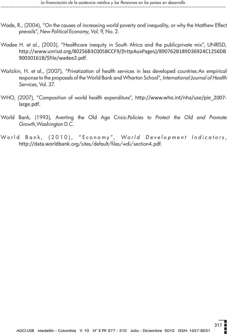 , (2003), Healthcare inequity in Suth Africa and the publicprivate mix, UNRISD, http://www.unrisd.rg/80256b3c005bccf9/(httpauxpages)/890762b189d36924c1256db 90030161B/$file/wadee2.pdf. Waitzkin, H.