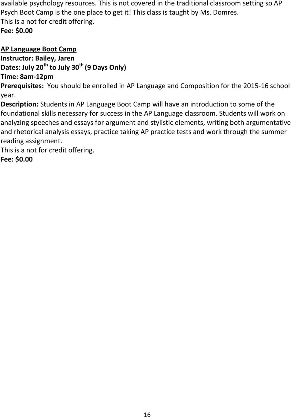 00 AP Language Boot Camp Instructor: Bailey, Jaren Dates: July 20 th to July 30 th (9 Days Only) Time: 8am-12pm Prerequisites: You should be enrolled in AP Language and Composition for the 2015-16