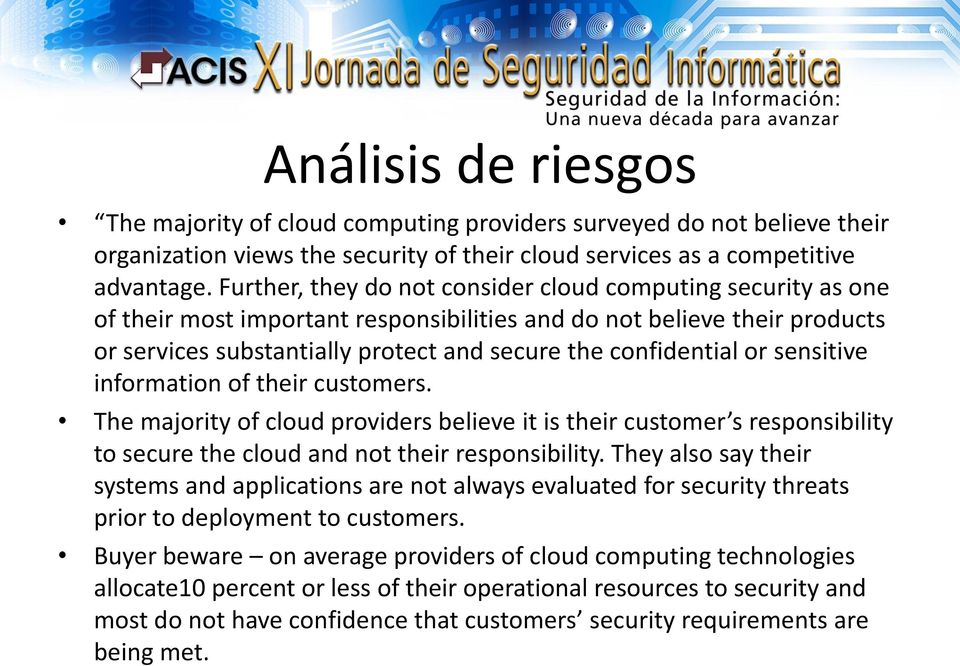 or sensitive information of their customers. The majority of cloud providers believe it is their customer s responsibility to secure the cloud and not their responsibility.