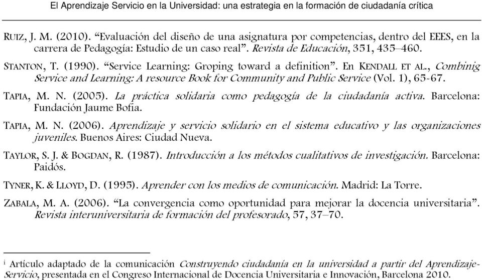 Service Learning: Groping toward a definition. En KENDALL ET AL., Combinig Service and Learning: A resource Book for Community and Public Service (Vol. 1), 65-67. TAPIA, M. N. (2005).