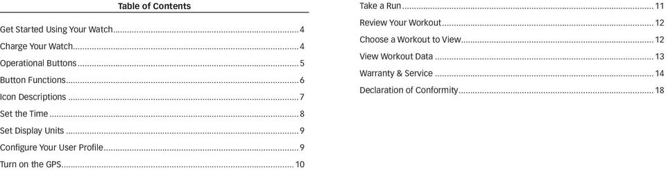 .. 9 Configure Your User Profile... 9 Turn on the GPS... 10 Take a Run... 11 Review Your Workout.