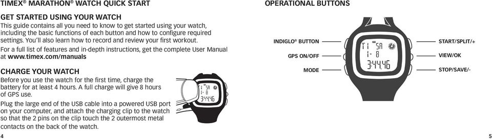com/manuals OPERATIONAl BUTTONS INDIglO BUTTON gps ON/OFF START/SPlIT/+ VIEW/Ok charge your WATcH Before you use the watch for the first time, charge the battery for at least 4 hours.