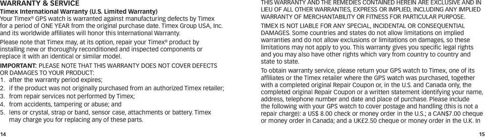 Please note that Timex may, at its option, repair your Timex product by installing new or thoroughly reconditioned and inspected components or replace it with an identical or similar model.