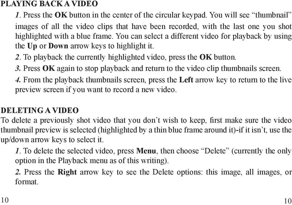 You can select a different video for playback by using the Up or Down arrow keys to highlight it. 2. To playback the currently highlighted video, press the OK button. 3.