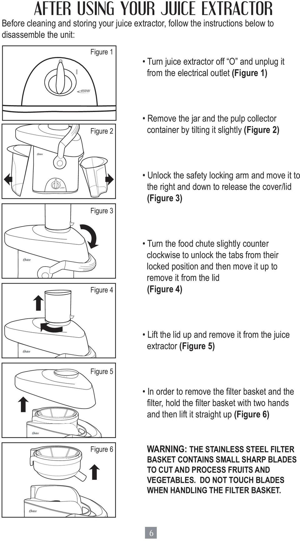 release the cover/lid (Figure 3) Figure 4 Turn the food chute slightly counter clockwise to unlock the tabs from their locked position and then move it up to remove it from the lid (Figure 4) Lift