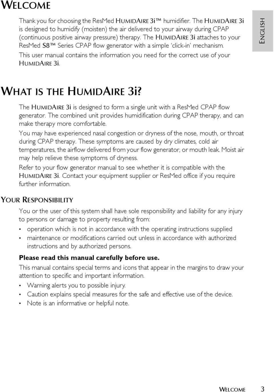 The HUMIDAIRE 3i attaches to your ResMed S8 Series CPAP flow generator with a simple click-in mechanism. This user manual contains the information you need for the correct use of your HUMIDAIRE 3i.