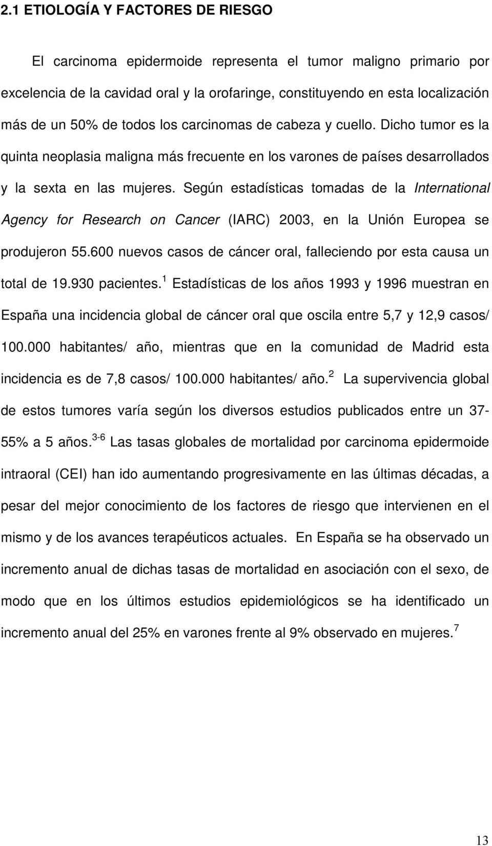 Según estadísticas tomadas de la International Agency for Research on Cancer (IARC) 2003, en la Unión Europea se produjeron 55.