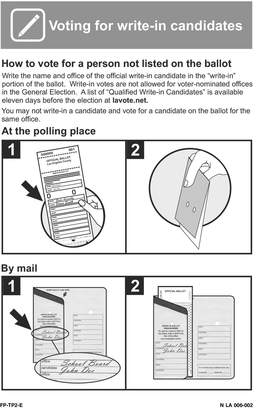 net. You may not write-in a candidate and vote for a candidate on the ballot for the same office.
