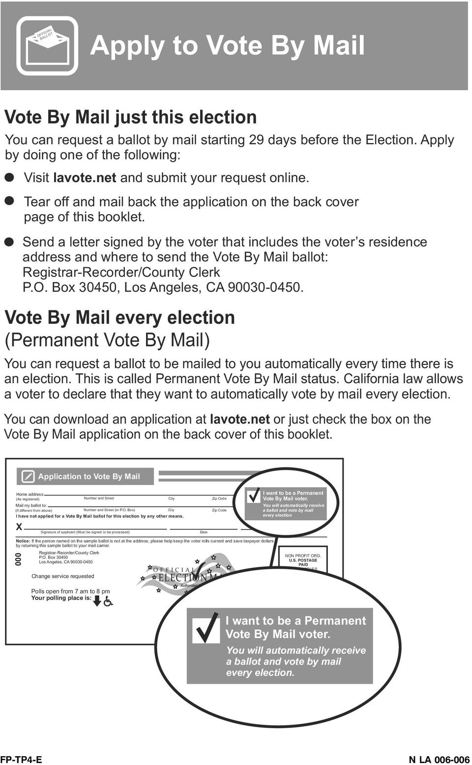 Send a letter signed by the voter that includes the voter s residence address and where to send the Vote By Mail ballot: Registrar-Recorder/County Clerk P.O. Box 30450, Los Angeles, CA 90030-0450.