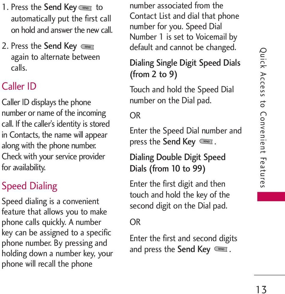 Check with your service provider for availability. Speed Dialing Speed dialing is a convenient feature that allows you to make phone calls quickly.