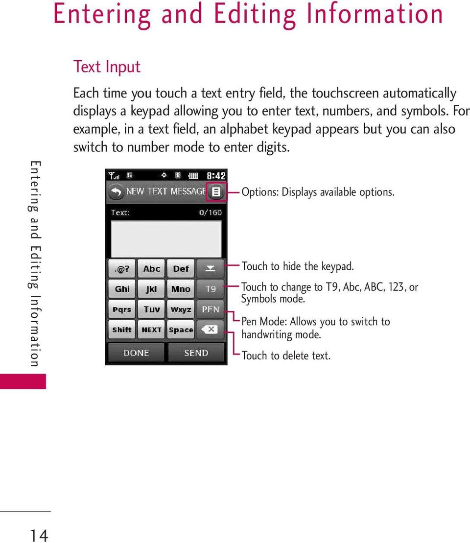For example, in a text field, an alphabet keypad appears but you can also switch to number mode to enter digits.