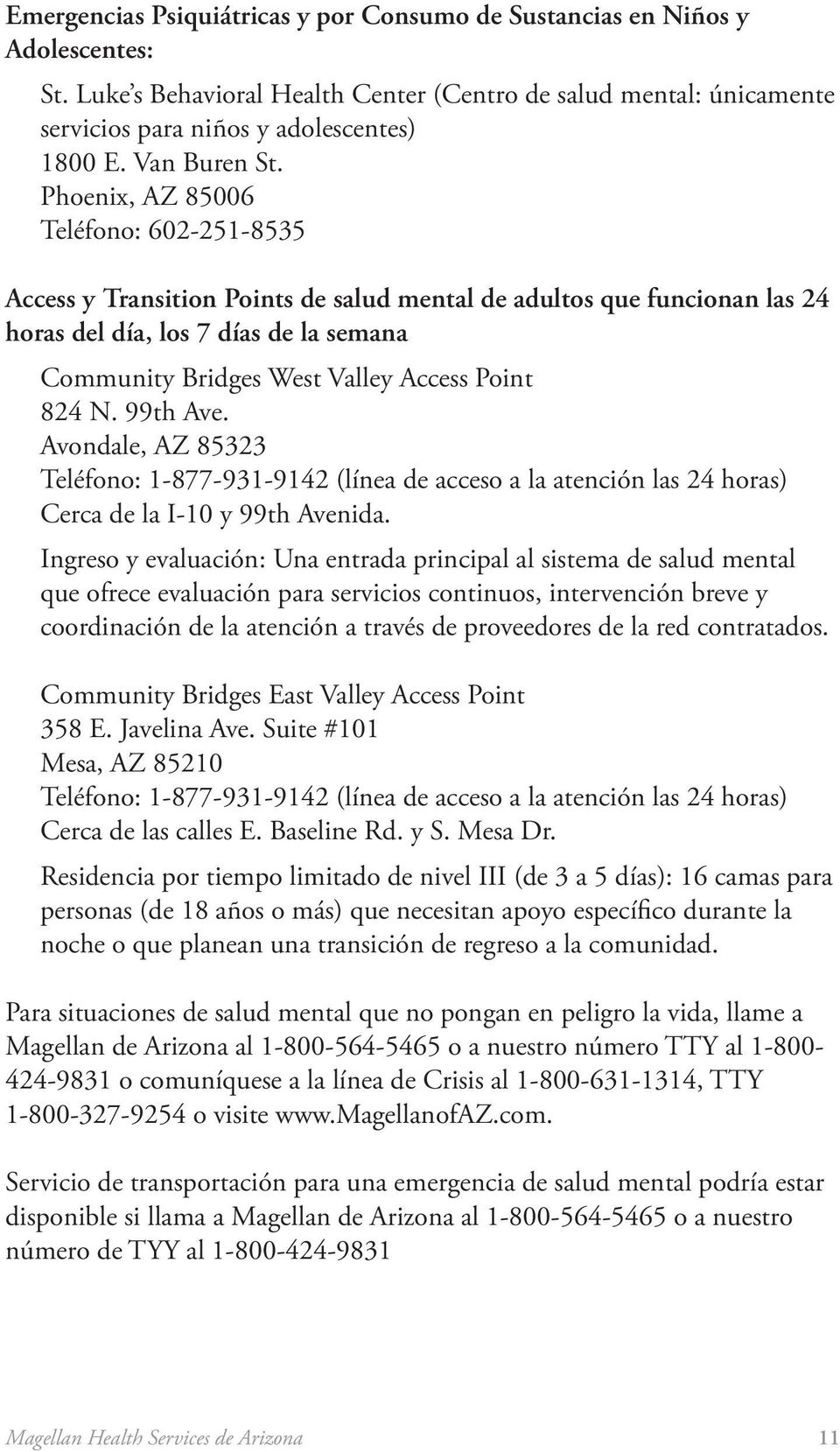 Phoenix, AZ 85006 Teléfono: 602-251-8535 Access y Transition Points de salud mental de adultos que funcionan las 24 horas del día, los 7 días de la semana Community Bridges West Valley Access Point
