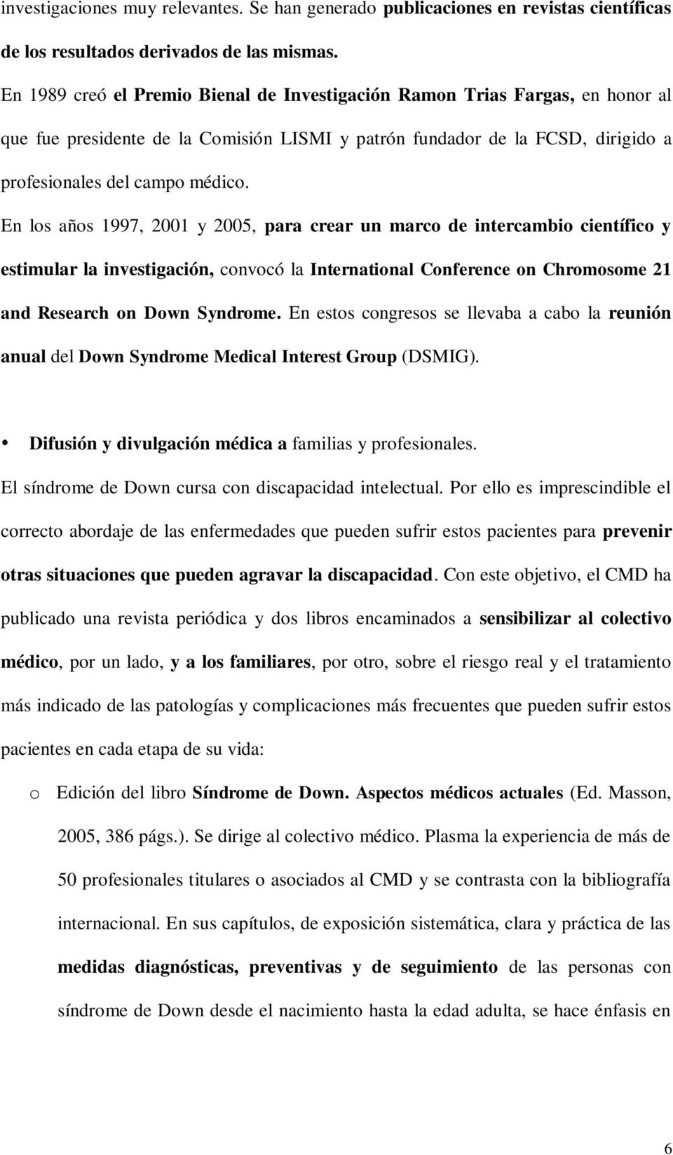 En los años 1997, 2001 y 2005, para crear un marco de intercambio científico y estimular la investigación, convocó la International Conference on Chromosome 21 and Research on Down Syndrome.