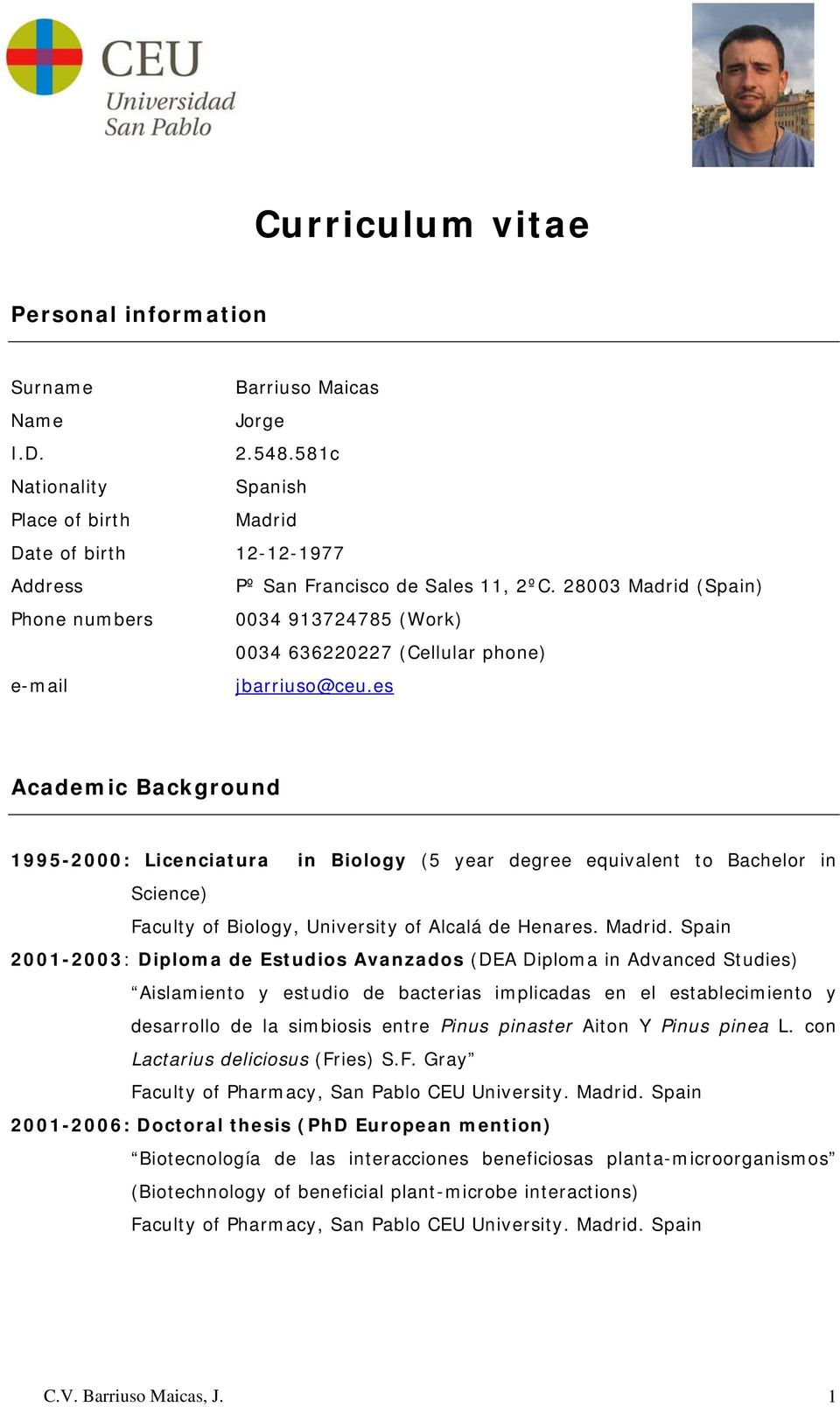 es Academic Background 1995-2000: Licenciatura in Biology (5 year degree equivalent to Bachelor in Science) Faculty of Biology, University of Alcalá de Henares. Madrid.