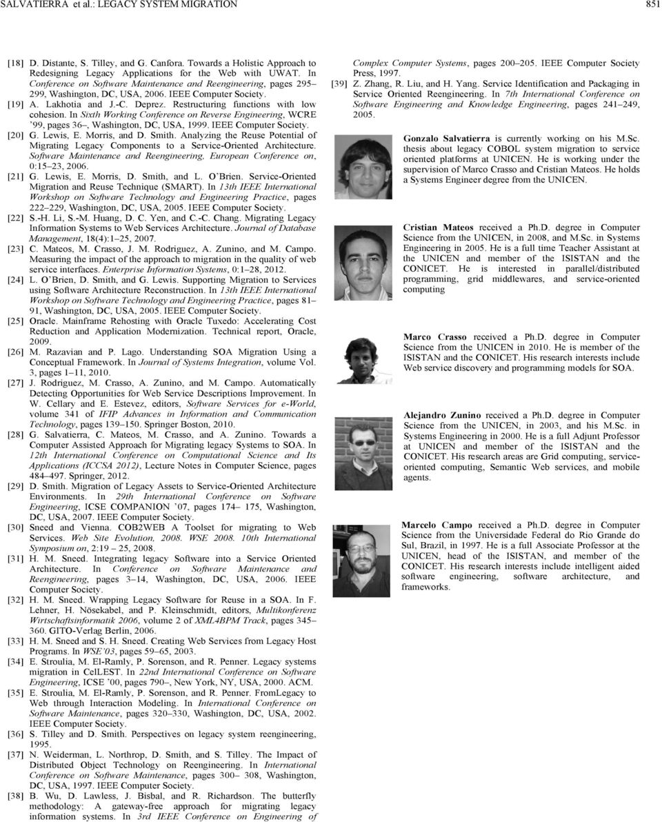 In Sixth Working Conference on Reverse Engineering, WCRE 99, pages 36, Washington, DC, USA, 1999. IEEE Computer Society. [20] G. Lewis, E. Morris, and D. Smith.