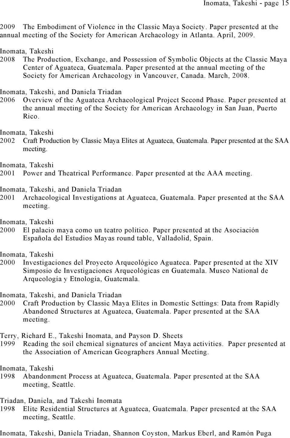 Paper presented at the annual meeting of the Society for American Archaeology in Vancouver, Canada. March, 2008., and Daniela Triadan 2006 Overview of the Aguateca Archaeological Project Second Phase.