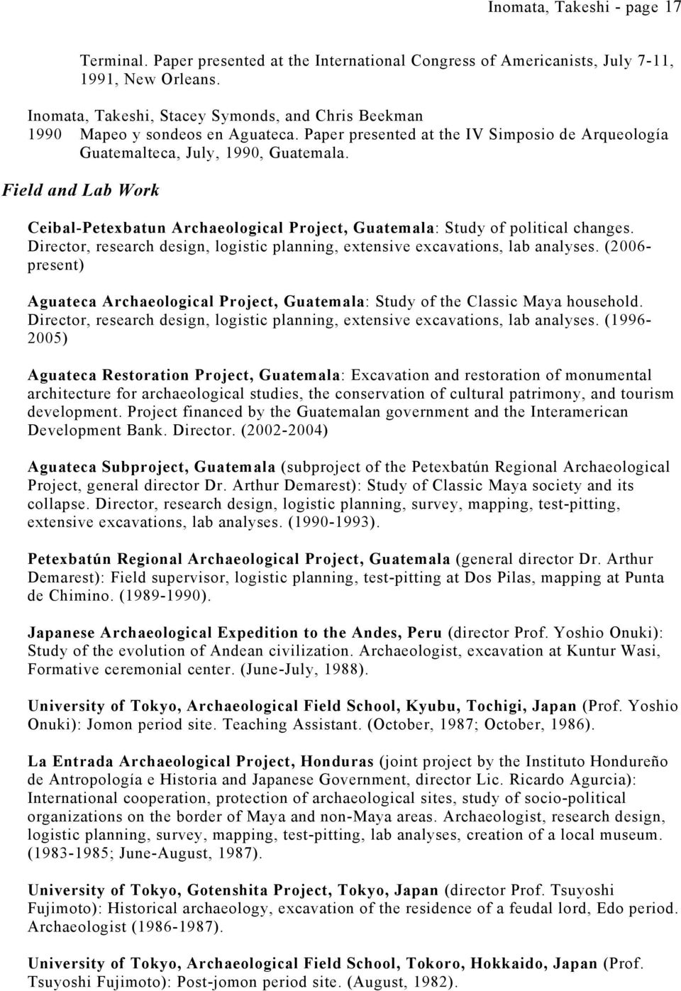 Director, research design, logistic planning, extensive excavations, lab analyses. (2006- present) Aguateca Archaeological Project, Guatemala: Study of the Classic Maya household.