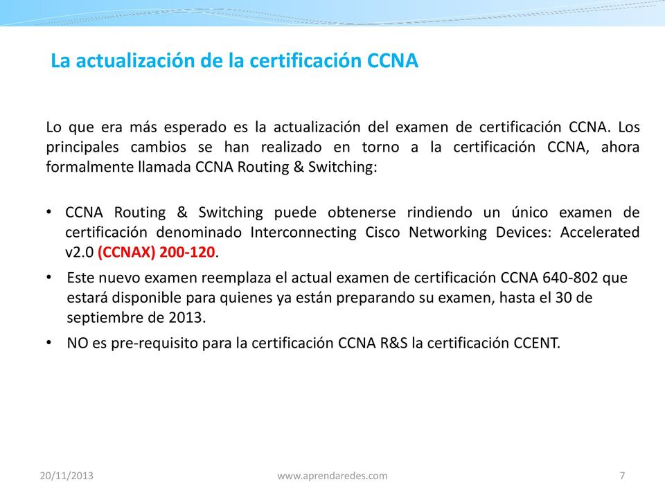 rindiendo un único examen de certificación denominado Interconnecting Cisco Networking Devices: Accelerated v2.0 (CCNAX) 200-120.