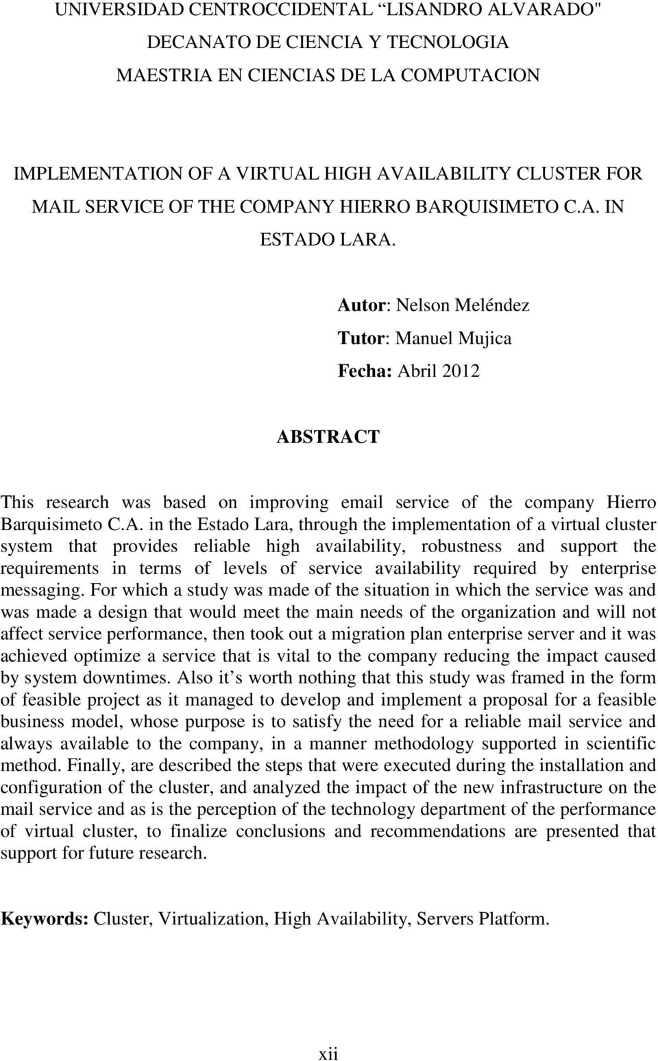 Autor: Nelson Meléndez Tutor: Manuel Mujica Fecha: Abril 2012 ABSTRACT This research was based on improving email service of the company Hierro Barquisimeto C.A. in the Estado Lara, through the