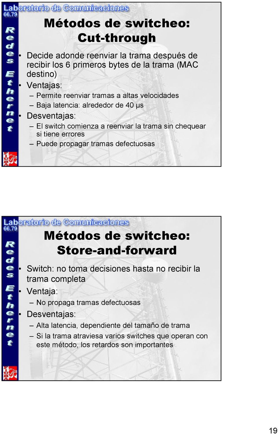 tramas defectuosas Métodos de switcheo: Store-and-forward Switch: no toma decisiones hasta no recibir la trama completa Ventaja: No propaga tramas