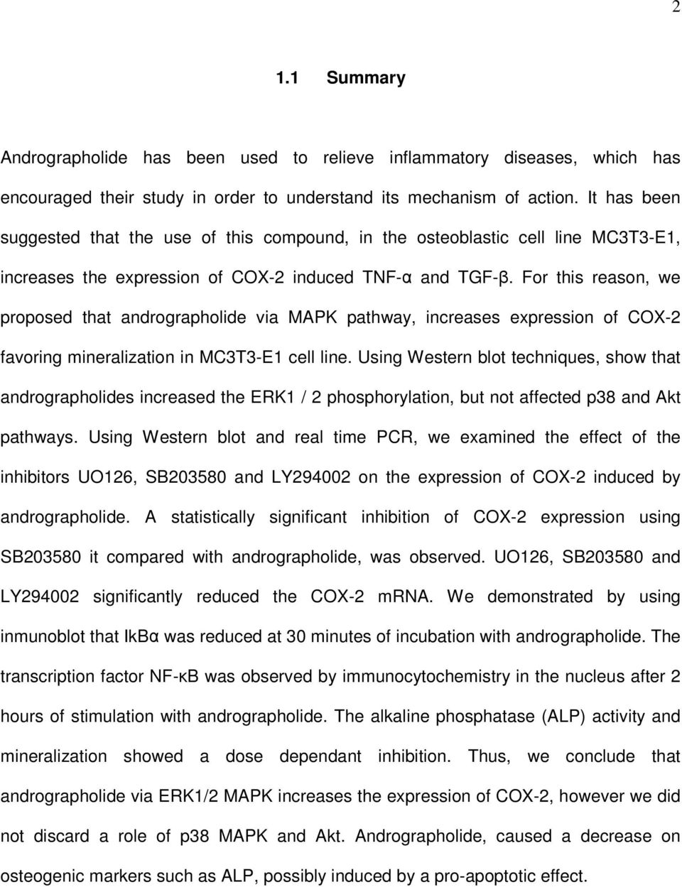 For this reason, we proposed that andrographolide via MAPK pathway, increases expression of COX-2 favoring mineralization in MC3T3-E1 cell line.