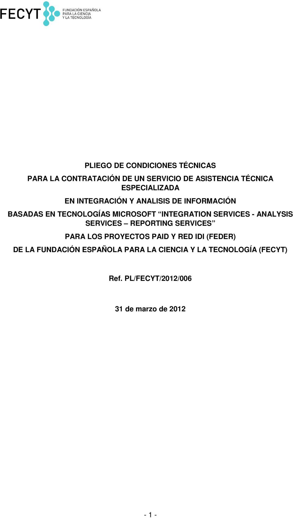 INTEGRATION SERVICES - ANALYSIS SERVICES REPORTING SERVICES PARA LOS PROYECTOS PAID Y RED IDI