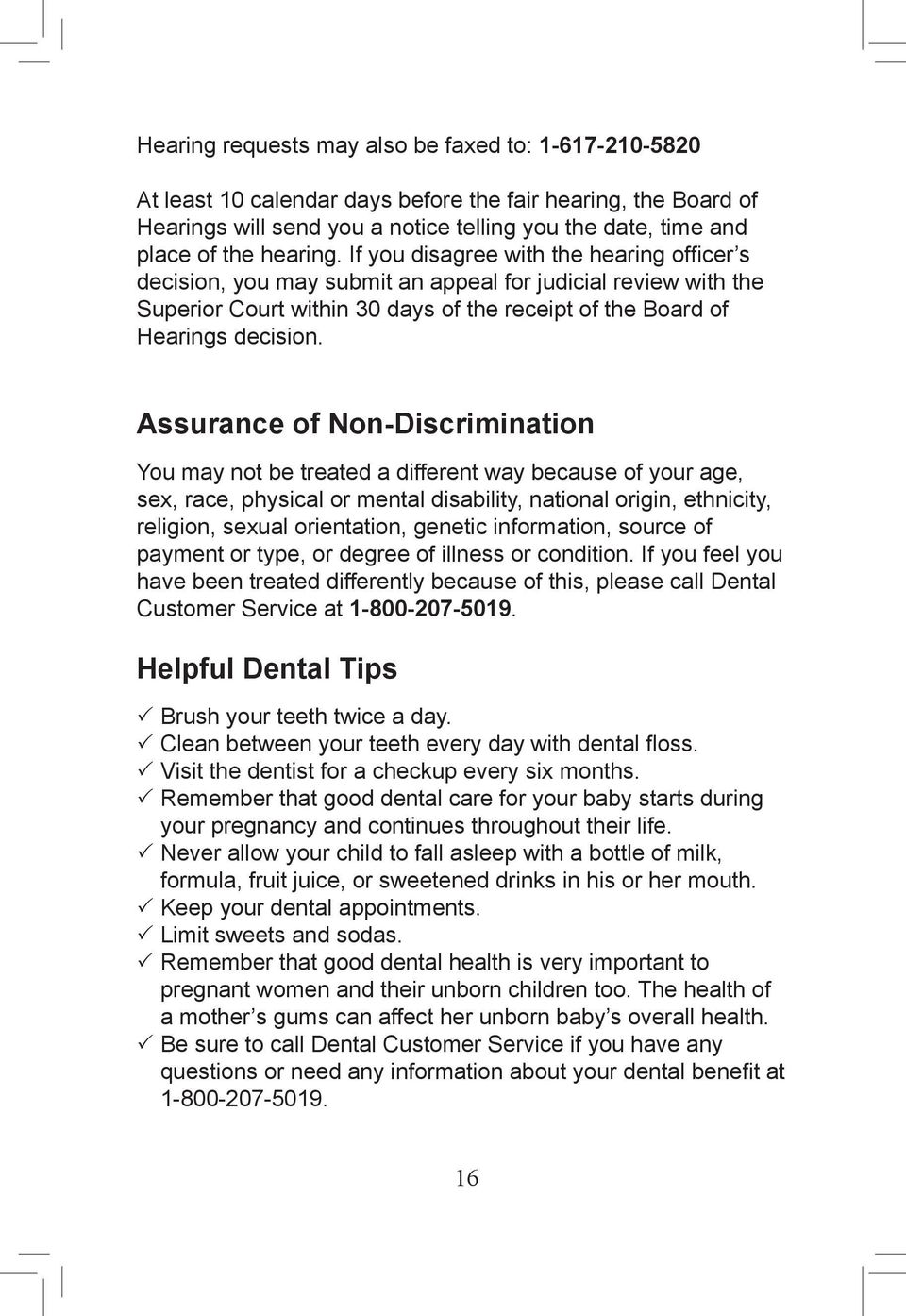 Assurance of Non-Discrimination You may not be treated a different way because of your age, sex, race, physical or mental disability, national origin, ethnicity, religion, sexual orientation, genetic